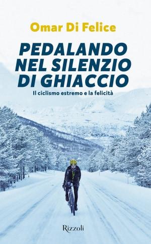 Rizzoli, Omar Di Felice, Pedalando nel silenzio di ghiaccio